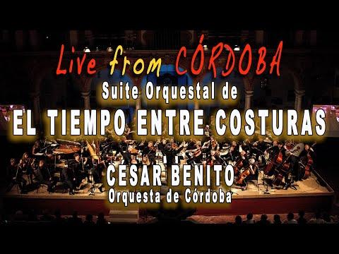 EL TIEMPO ENTRE COSTURAS–Suite. Cesar Benito, Orquesta de Córdoba (2015)
