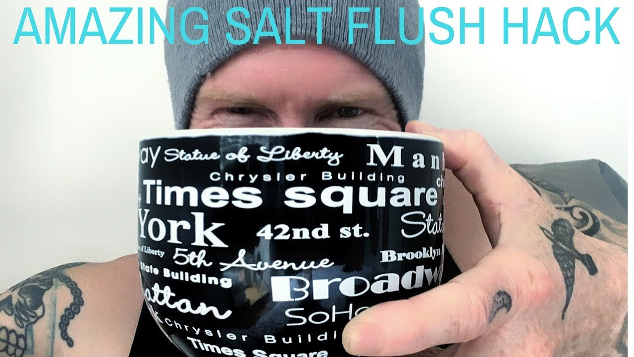 How To Make The Salt Flush Work Wayyy Better Youtube