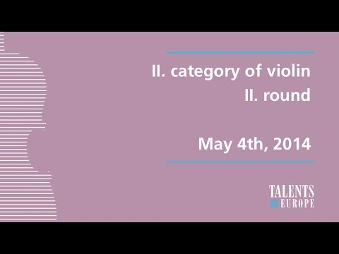 Talents for Europe 2014 | II. category of violin II. round | May 4th, 2014