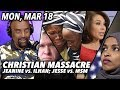 Mon, Mar 18: Liberal Media vs Jesse! Christian Massacres Ignored by MSM; Judge Jeanine vs Ilhan Omar