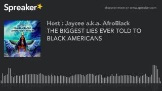 THE BIGGEST LIES EVER TOLD TO BLACK AMERICANS