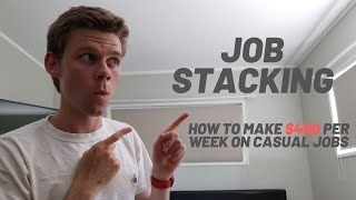 Job Stacking - How to Make $400 a Week as a Full-time Student
