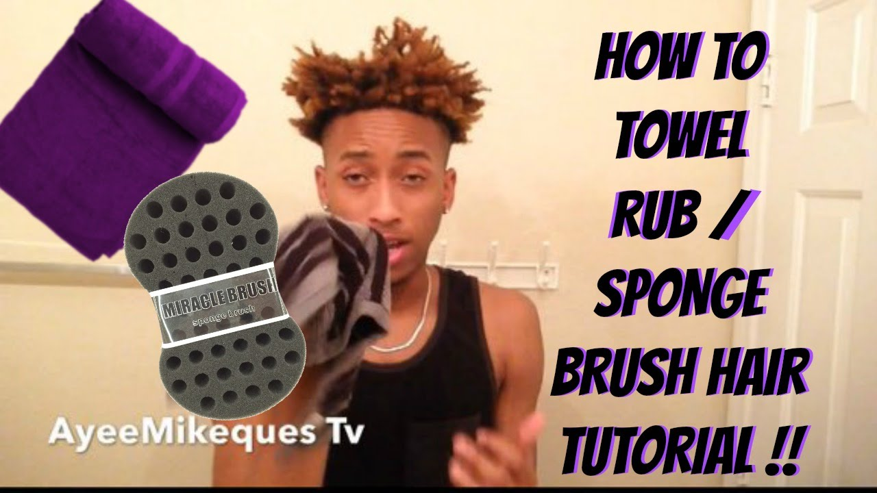 How To Towel Rub Sponge Brush Your Hair Tutorial