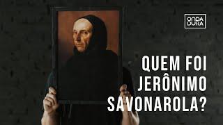 Quem foi Jerônimo Savonarola?   Heróis da Fé
