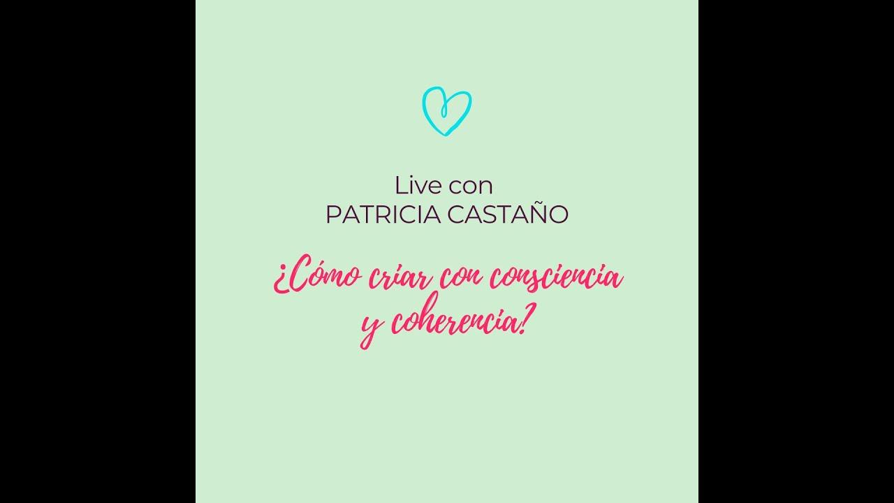 ¿COMO CRIAR CON CONSCIENCIA Y COHERENCIA? Live con Patricia Castaño