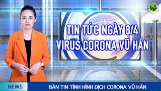 Cập nhật Corona Vũ Hán mới nhất (8/4):TG có gần 300.000 ca bình phục.Mỹ cầu nguyện cho thủ tướng Anh