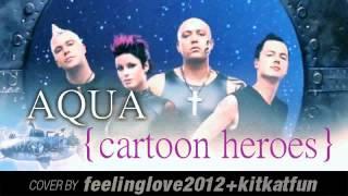 Cartoon Heroes Aqua Cover Version