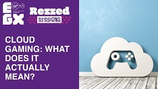 Cloud gaming: What does it actually mean? ~ Rezzed sessions 2019