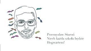 Przemysław Staroń / Niech każda szkoła będzie Hogwartem!