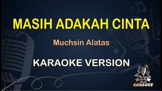 Masih Adakah Cinta Karaoke Muchsin Alatas ( Karaoke Dangdut Koplo )