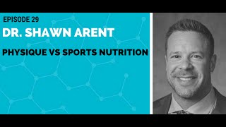 Dr. Shawn Arent: Physique vs Sports Nutrition<