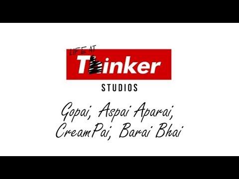 Life At Thinker: Gopai, Aspai Aprai, CreamPai, Barai Bhai