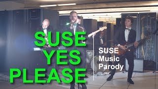 SUSE.  Yes Please.  (Maroon 5 - Sugar parody)