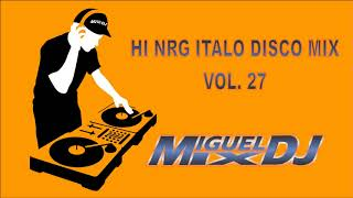 HI NRG ITALO DISCO MIX VOL.27 By DJ MIGUEL MIX