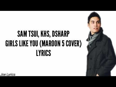 Sam Tsui, KHS, Dsharp - Girls Like You (Maroon 5 Cover) | LYRICS