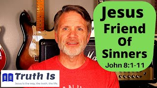 John 8:1-11 Jesus friend of sinners