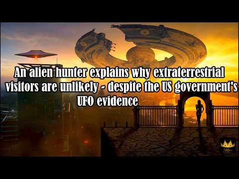An alien hunter explains why extraterrestrial visitors are unlikely