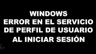 WINDOWS - ERROR EN EL SERVICIO DE PERFIL DE USUARIO AL INICIAR SESIÓN