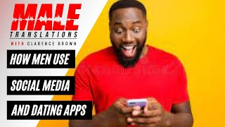 How Men Use SOCIAL MEDIA and DATING APPS   Male Translations Podcast
