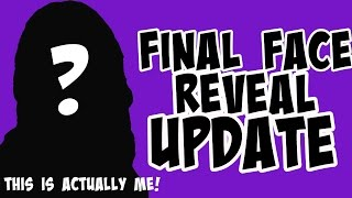 Repeat youtube video FINAL FACE REVEAL UPDATE!