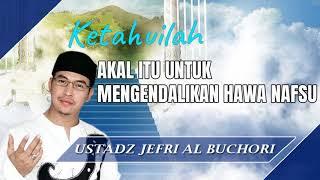 Akal Itu Untuk Mengendalikan Diri - Ceramah Ustad Jefri Al Buchori  Uje