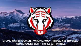 Stone Van Brooken - Wrong Way - Triple X & Tim Bell Remix Radio Edit