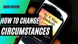Thoughts and Circumstances (As A Man Thinketh chapter 3 brakedown)