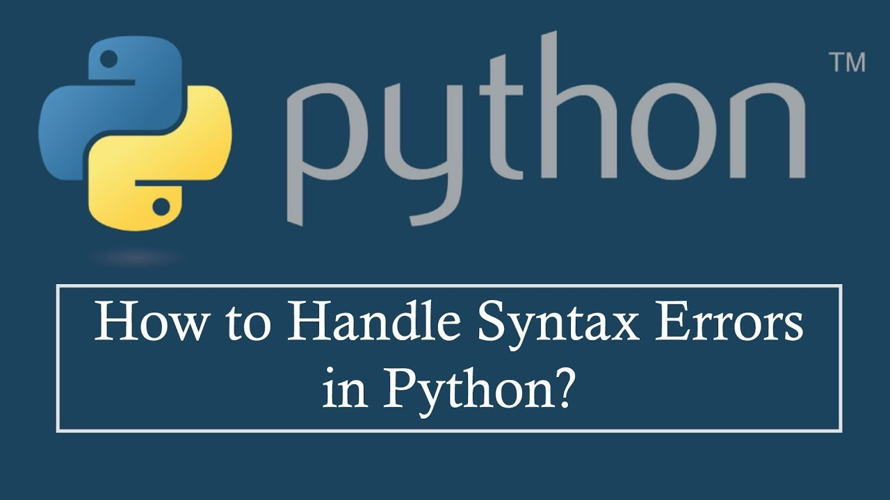 How to Handle Syntax Errors in Python? Python Syntax Errors