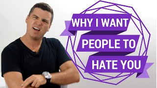Why I Want People to HATE You (In Order To Find Someone To LOVE You)