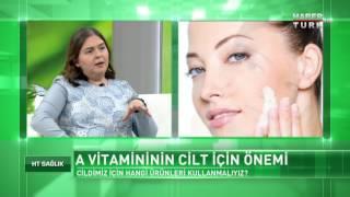 HT Sağlık - 13 Mayıs 2017 (A Vitamininin Cilt İçin Önemi)