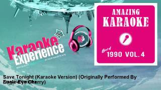 Amazing Karaoke - Save Tonight (Karaoke Version) - Originally Performed By Eagle-Eye Cherry