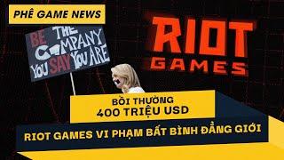 Phê Game News #64:  Riot Games Phải Bồi Thường Khoản Tiền Khổng Lồ Cho Vụ Kiện Phân Biệt Giới Tính
