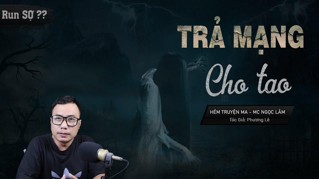 [Run Sợ] Trả Mạng Cho Tao - Truyện Ma Mới Có Thật Về Ân Trả Oán Báo MC Ngọc Lâm