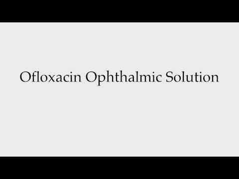 How to Pronounce Ofloxacin Ophthalmic Solution