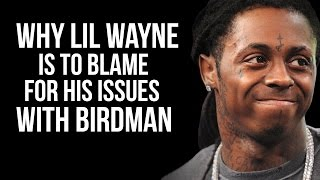 Why Lil Wayne Is To Blame For His Issues With Birdman & Cash Money Records
