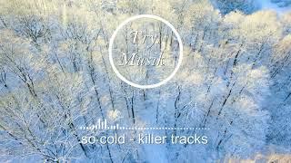 so cold - killer tracks [1Hour]