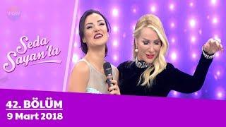 Seda Sayan'la 42. Bölüm | 9 Mart 2018