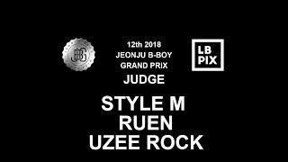 STYLE M, RUEN, UZEE ROCK Judge Demo @ 12th 2018 JEONJU B-BOY GRAND PRIX LB-PIX
