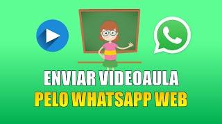 Como Enviar Video Aula para seus Alunos com Whatsapp Web