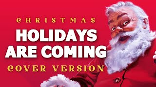 Holidays Are Coming | Coca-Cola Christmas Advert Song