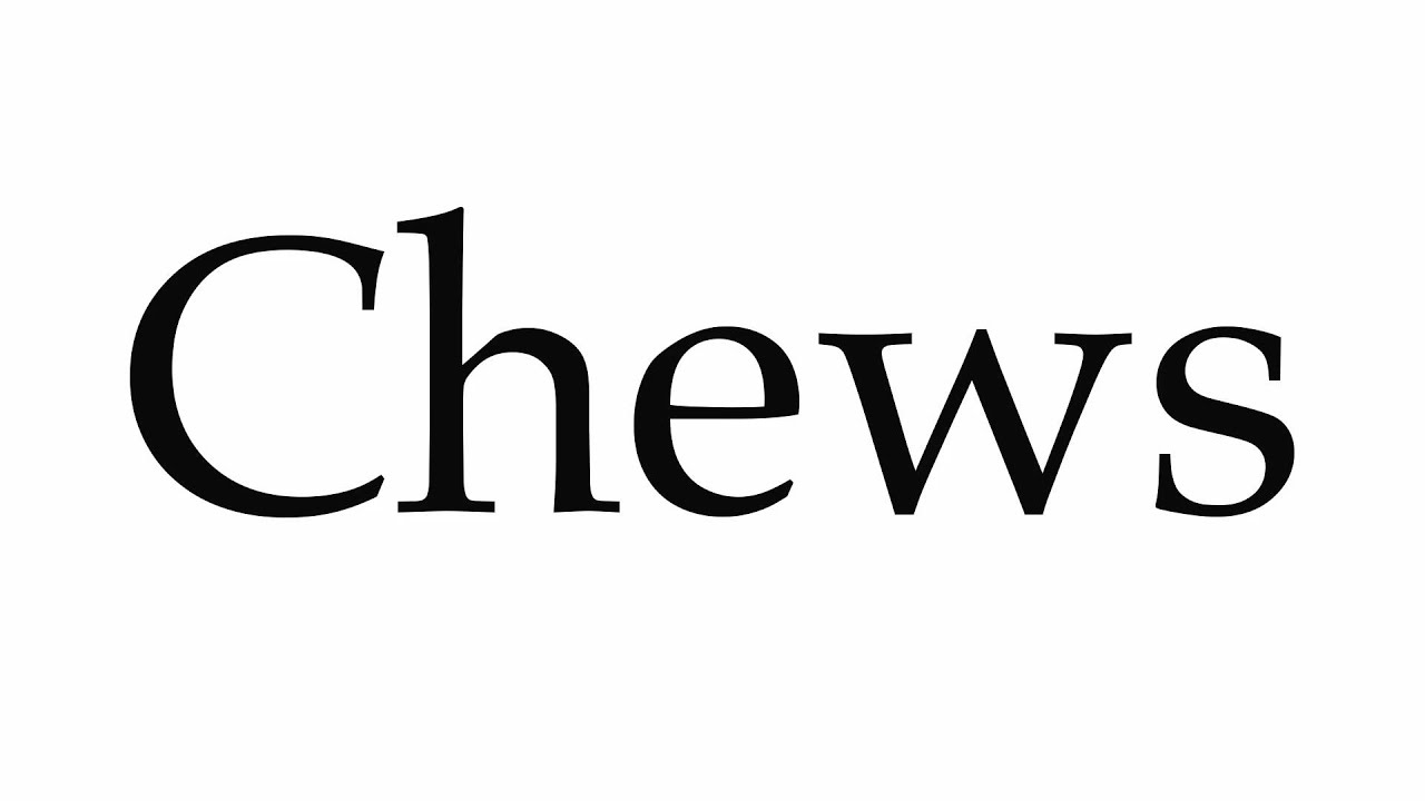 How to Pronounce Chews