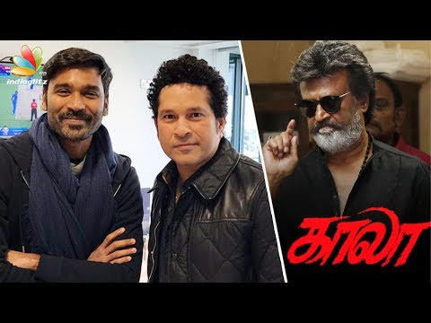 Dhanush meets Sachin | Acting as Young Rajini in Kaala? | Latest Tamil Cinema News