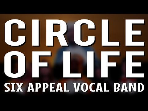 Circle of Life - Six Appeal Vocal Band (from The Lion King)