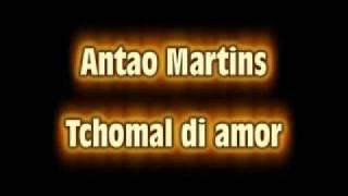 Antao Martins - Tchomal di amor