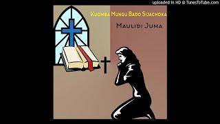 Maulidi Juma Kuomba Mungu Bado Sijachoka Audio.mp3