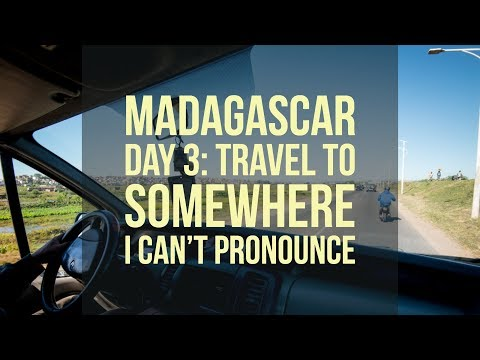 Madagascar Day 3: Travel to somewhere I can't pronounce