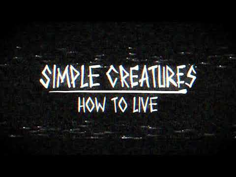 Simple Creatures - How To Live (Audio)