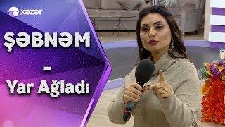 Şəbnəm Tovuzlu - Yar Ağladı Resimi