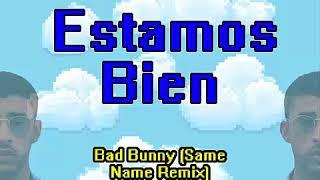 Bad Bunny - Estamos Bien (Same Name Remix)   AUDIO