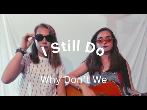 I Still Do- Why Don't We (Cover)